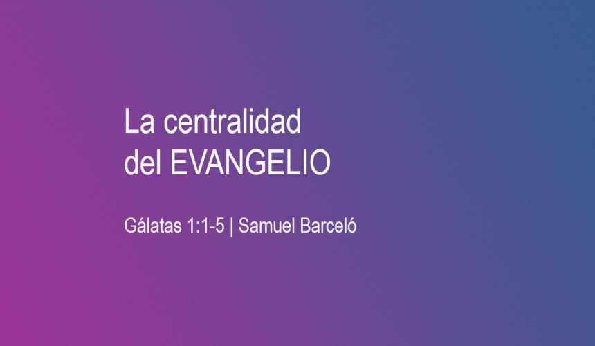 La centralidad del Evangelio
