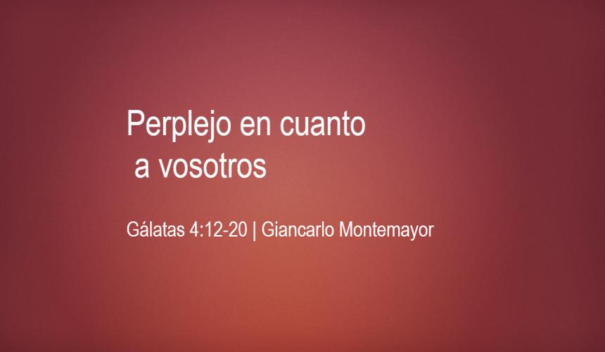 Perplejo en cuanto a vosotros – Giancarlo Montemayor