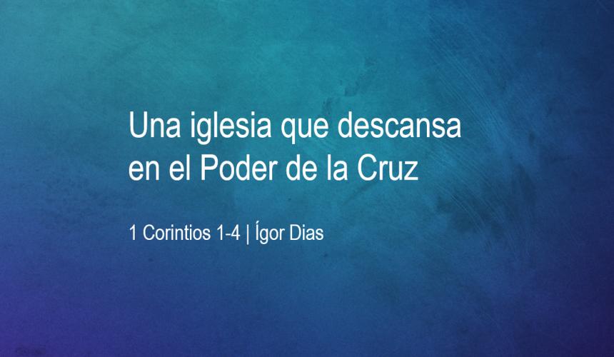 Una iglesia que descansa en el Poder de la Cruz – Igor Dias