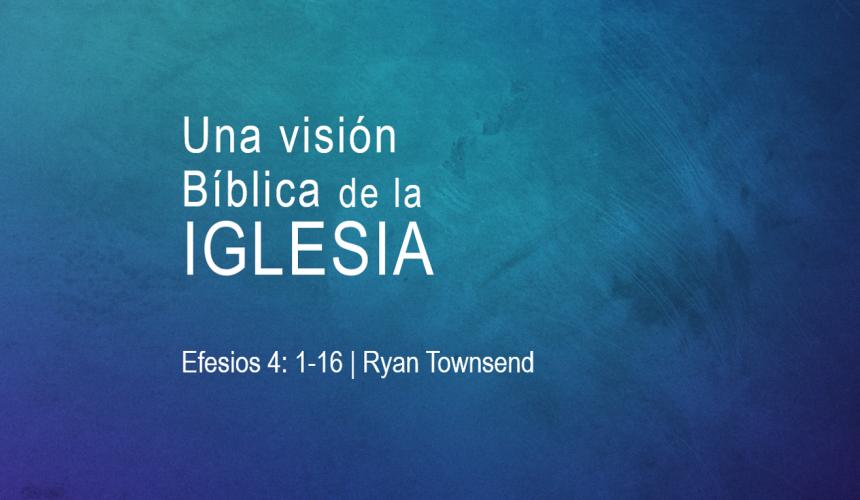 Una Visión Bíblica de la Iglesia