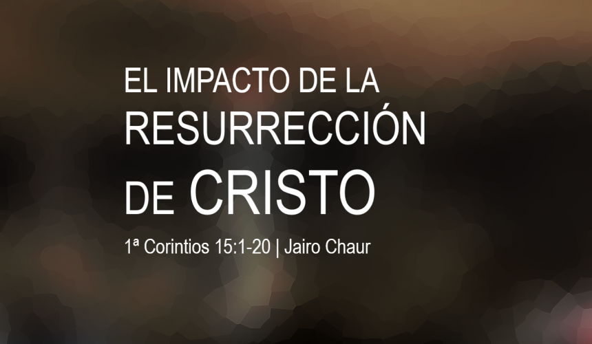 El Impacto de la resurrección de Cristo