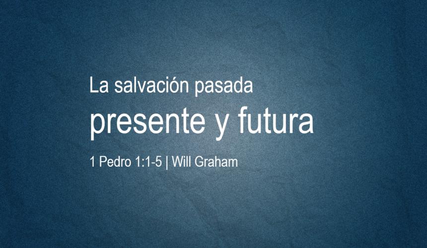 La salvación pasada, presente y futura